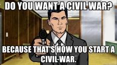 do-you-want-a-civil-war-because-thats-how-you-start-a-civil-war